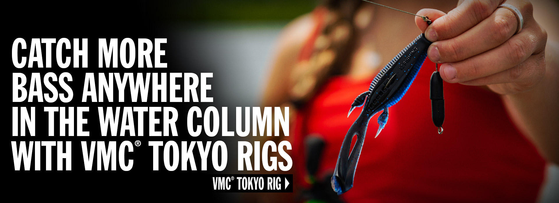CATCH MORE BASS ANYWHERE IN THE WATER COLUMN WITH VMC® TOKYO RIGS